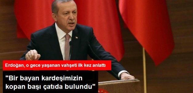 Cumhurbaşkanı Erdoğan: Bir Bayan Kardeşimizin Kopan Başı Bina Çatısında Bulundu