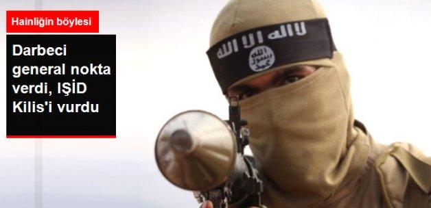 Darbeci General Nokta Verdi, IŞİD Kilis'i Vurdu