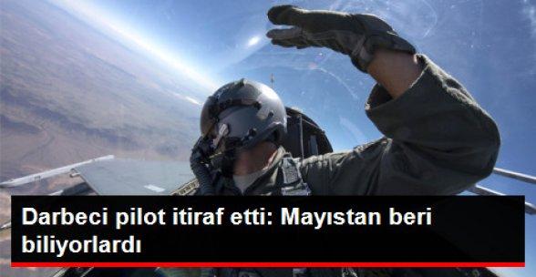 Darbeci Pilot: 15 Temmuz'u Mayıstan Beri Biliyorlardı