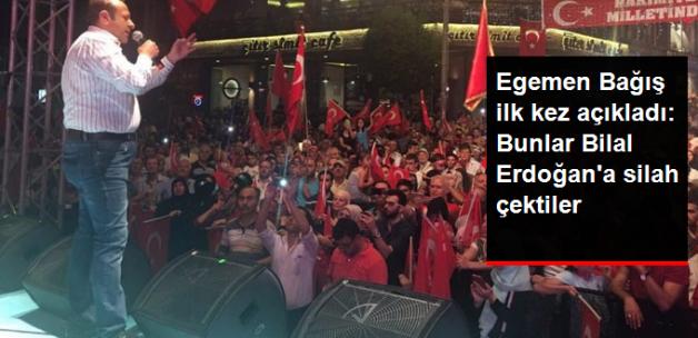 Egemen Bağış İlk Kez Açıkladı: Bilal Erdoğan'a Silah Çektiler