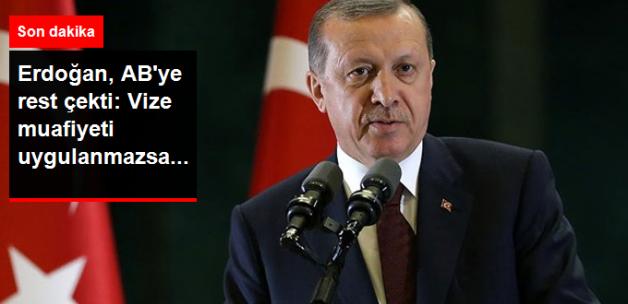 Erdoğan'dan AB'ye: Vize Muafiyeti Uygulanmazsa Sığınmacı Anlaşması Biter