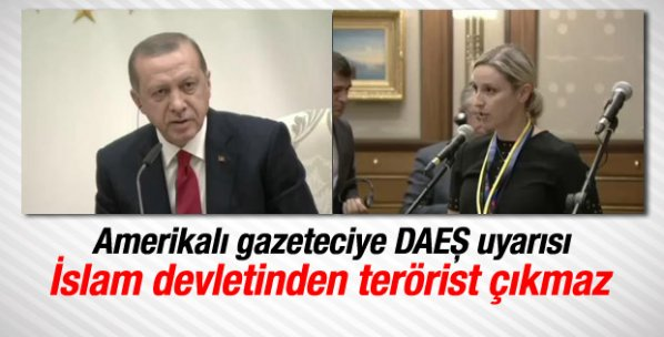 Erdoğan'dan Amerikalı gazeteciye DAEŞ uyarısı