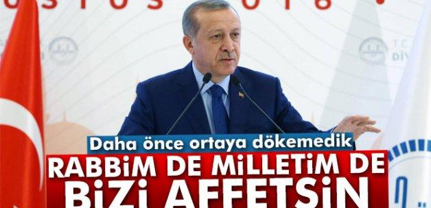 Erdoğan: 'Rabbim de milletim de bizi affetsin'