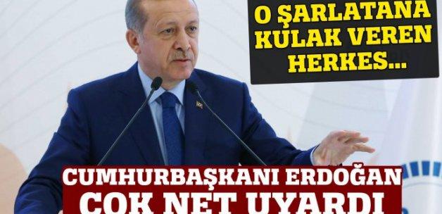 Erdoğan uyardı: O şarlatana kulak veren herkes...