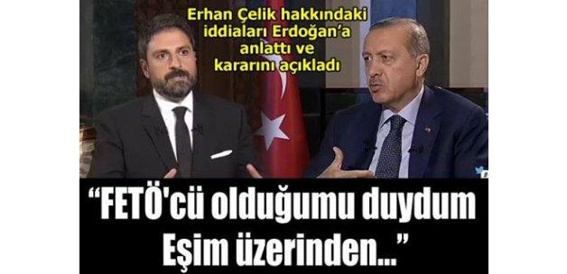 Erhan Çelik hakkındaki iddiaları Erdoğan'a anlattı ve kararını açıkladı!