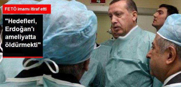 FETÖ İmamı İtiraf Etti: Hedefleri, Erdoğan'ı Ameliyatta Öldürmekti