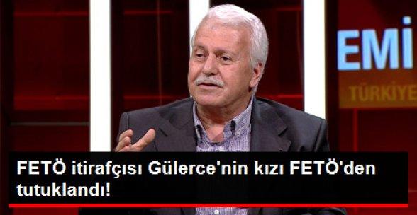 FETÖ İtirafçısı Hüseyin Gülerce'nin Kızı FETÖ'den Tutuklandı