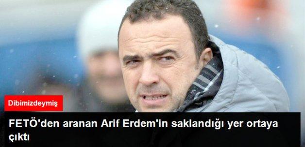 FETÖ/PDY'den Aranan Arif Erdem'in, Şahinköyü'nde Saklandığı Ortaya Çıktı