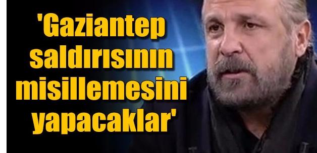 'Gaziantep saldırısının misillemesini yapacaklar'