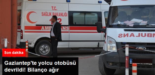 Gaziantep'te Yolcu Otobüsü Devrildi! 4 Ölü, 30 Yaralı