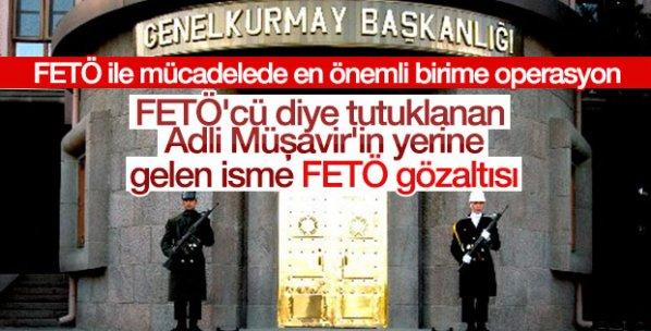 Genelkurmay'daki yeni Adli Müşavir'e FETÖ gözaltısı