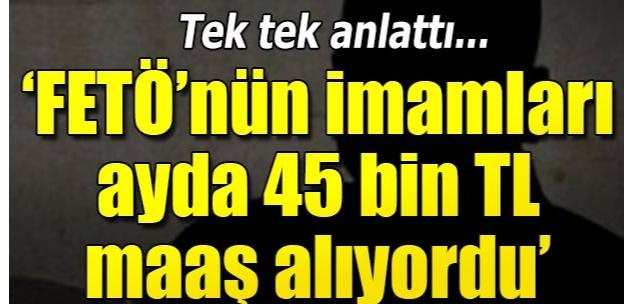 Gizli tanık: FETÖ'nün imamları ayda 45 bin TL maaş alıyordu