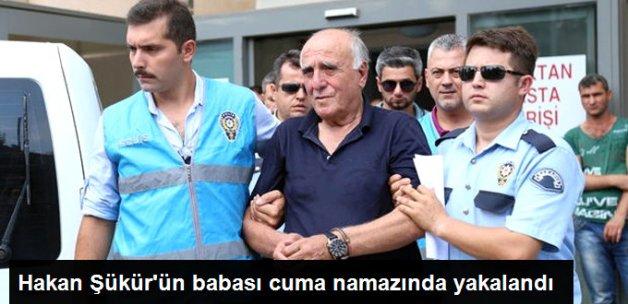 Hakan Şükür'ün Babası, Cuma Namazında Yakalandı