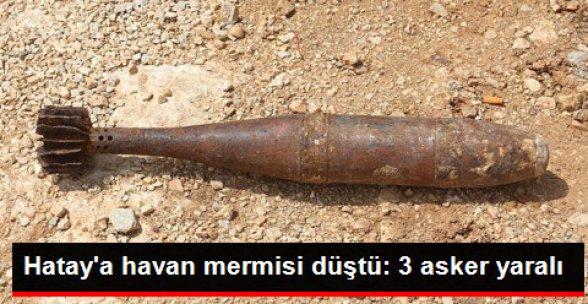 Hatay'a Havan Mermisi Atıldı: 3 Asker Yaralı