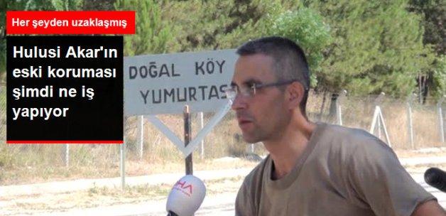 Hulusi Akar Paşa'nın Eski Koruması Köy Yumurtası Satıyor