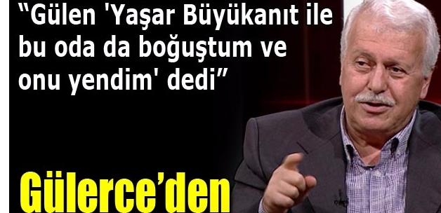 Hüseyin Gülerce: Gülen 'Yaşar Büyükanıt ile bu oda da boğuştum ve onu yendim' dedi