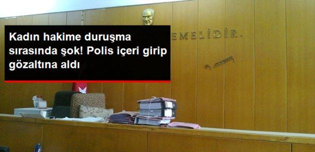 Kadın Hakim, Duruşmada Gözaltına Alındı