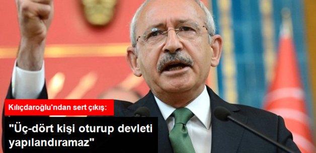 Kılıçdaroğlu: Üç-Dört Kişi Oturup Devleti Yeniden Yapılandıramaz