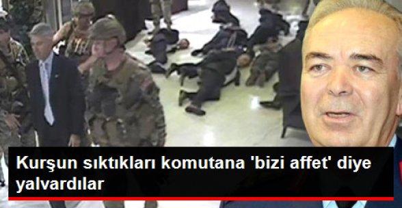 Kurşun Sıktıkları Komutana 'Bizi Affet' Diye Yalvardılar