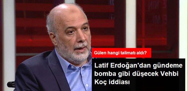 Latif Erdoğan: Gülen, Vehbi Koç ve Fuat Doğu'dan Örgüt Kurma Talimatı Aldı