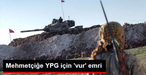 Mehmetçiğe YPG İçin 'Vur' Emri