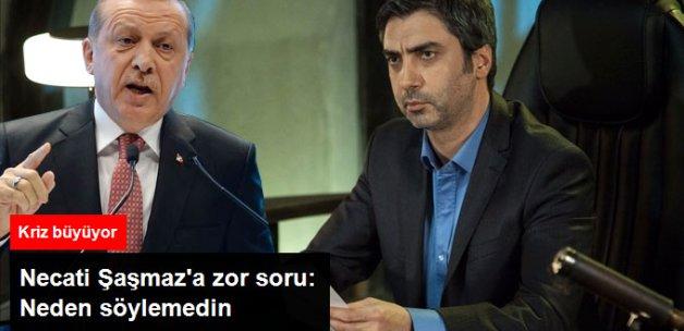 Necati Şaşmaz'a Zor Soru: Neden Erdoğan'a Söylemedin