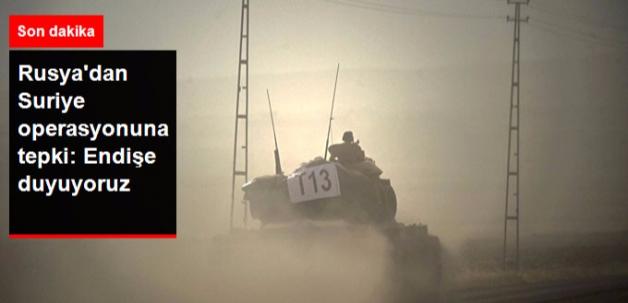 Rusya'dan Suriye Operasyonuna Tepki: Endişe Duyuyoruz