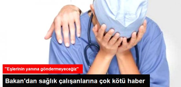 Sağlık Bakanı: Doktorları Özel Sektörde Çalışan Eşlerinin Yanına Göndermeyeceğiz