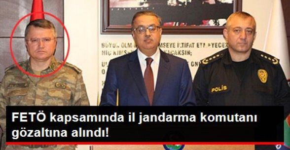 Şırnak İl Jandarma Komutanı FETÖ Kapsamında Gözaltına Alındı