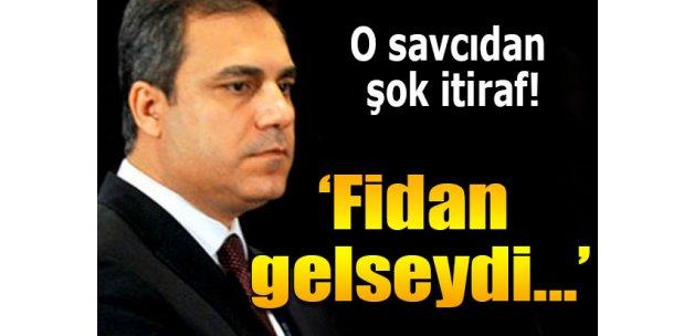 Teslim olan Balyoz Savcısı: Hakan Fidan ifadeye gelseydi tutuklanacaktı