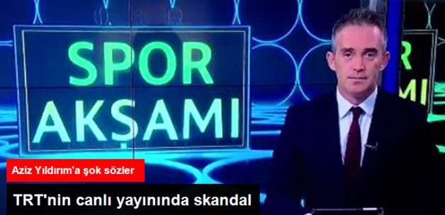 TRT Ekranlarında Aziz Yıldırım'a: Allah Belanı Versin