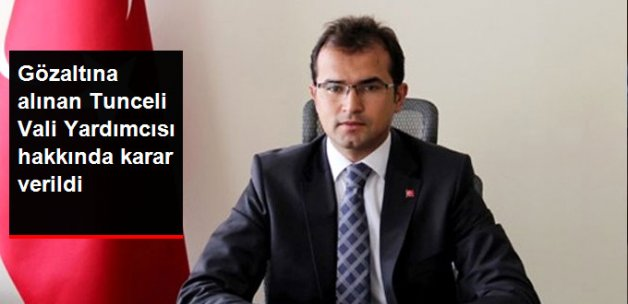 Tunceli Vali Yardımcısı FETÖ'den Tutuklandı