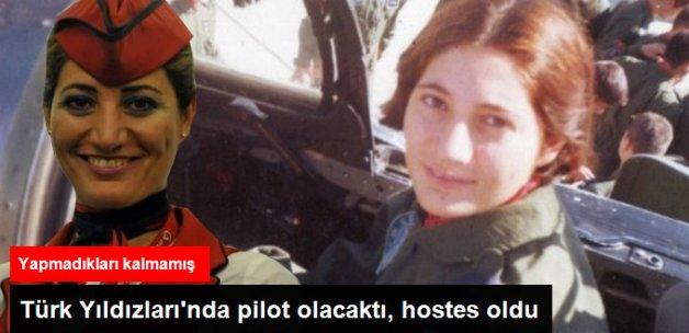 Türk Yıldızları'nda Pilot Olacaktı, Hostes Oldu