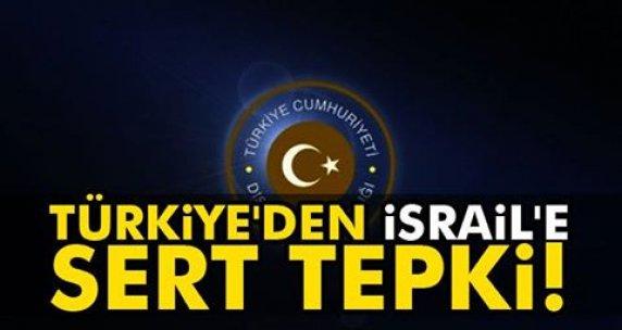 Türkiye'den İsrail'e sert tepki!