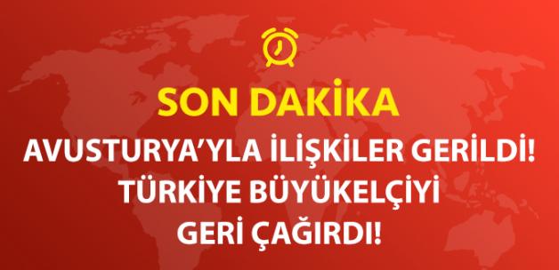 Türkiye Viyana Büyükelçisi'ni Türkiye'ye Çağırdı