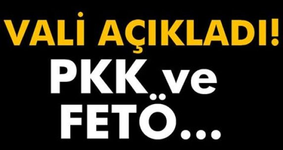 Vali açıkladı! PKK ve FETÖ...