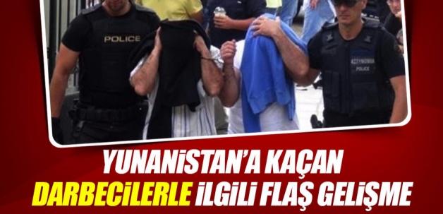 Yunanistan'a kaçan darbecilerle ilgili flaş gelişme