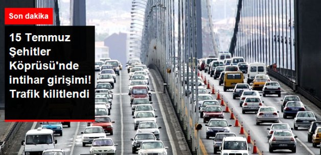 15 Temmuz Şehitler Köprüsü'nde İntihar Girişimi