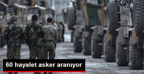 60 Hayalet Asker Aranıyor