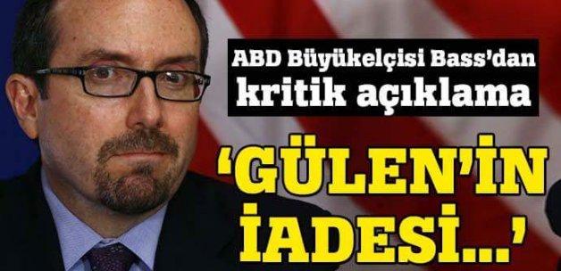 Bass'dan Gülen'in iadesiyle ilgili flaş açıklama