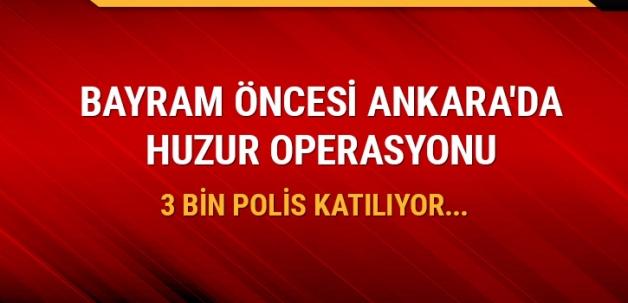 Bayram öncesi Ankara'da huzur operasyonu