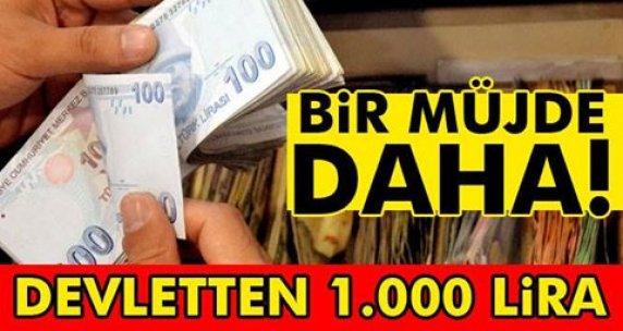 Bir müjde daha! Devletten 1.000 lira!