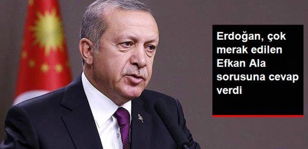 Cumhurbaşkanı Erdoğan'dan Efkan Ala Yorumu: Performans Kaybı Diyebilirsiniz