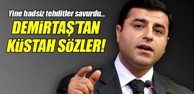 Demirtaş'tan küstah sözler!