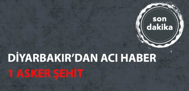 Diyarbakır'dan Kahreden Haber: 1 Şehit