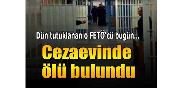 Dün tutuklanan FETÖ'cü  bugün cezaevinde ölü bulundu