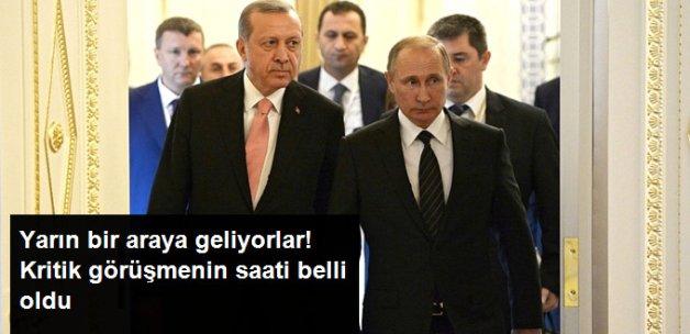Erdoğan ve Putin Yarın 16:15'te Bir Araya Geliyor