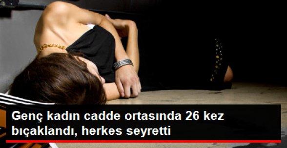 Genç Kadın Cadde Ortasında 26 Kez Bıçaklandı, Herkes Seyretti!