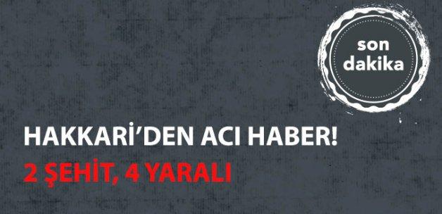 Hakkari'den Kahreden Haber: 2 Şehit, 4 Yaralı