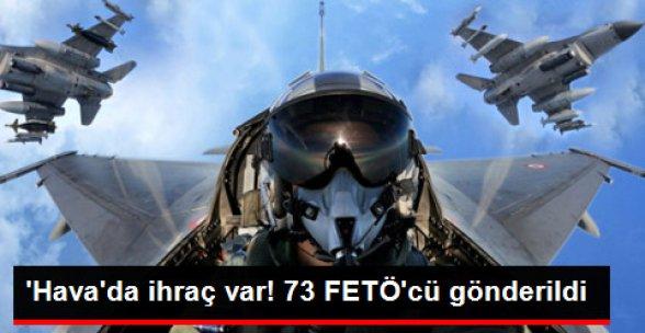 Hava Kuvvetleri'nde 73 FETÖ'cü Asker İhraç Edildi